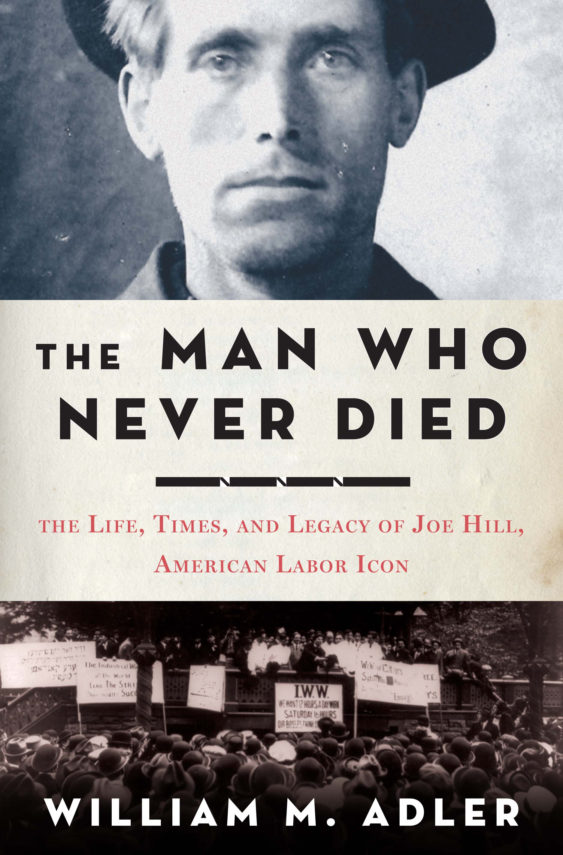 The Man Who Never Died, the Life, Times, and Legacy of Joe Hill, American Labor Icon